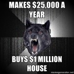 Real estate meme - Insanity Wolf buys a home he can't afford