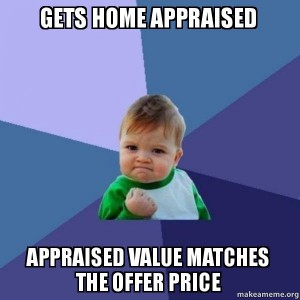 Real estate meme - get your home appraised during the home selling process